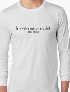 Renewable Energy and Chill Long Sleeve T-Shirt