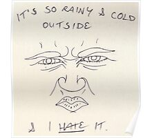 It's So Rainy and Cold Outside and I HATE It Poster