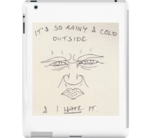 It's So Rainy and Cold Outside and I HATE It iPad Case/Skin