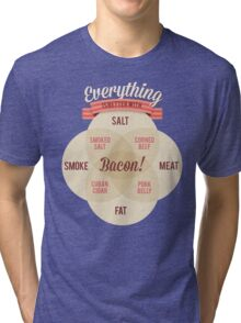Everything is better with Bacon Tri-blend T-Shirt