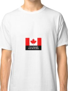 I love Canada from Eh to Zed Classic T-Shirt