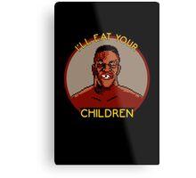 I'll Eat Your Children Metal Print
