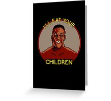 I'll Eat Your Children Greeting Card