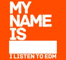 MY NAME IS--------------   I LISTEN TO EDM by DropBass