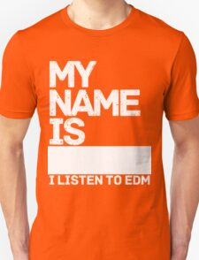 MY NAME IS--------------   I LISTEN TO EDM T-Shirt