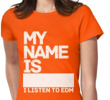 MY NAME IS--------------   I LISTEN TO EDM Womens Fitted T-Shirt