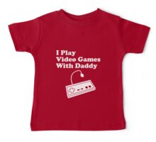 I Play Video Games With Daddy Baby Tee