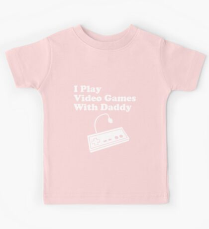 I Play Video Games With Daddy Kids Tee