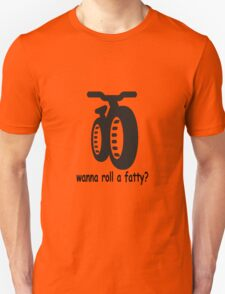 wanna roll a fatty? T-Shirt
