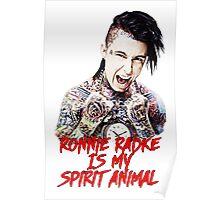 RONNIE RADKE IS MY SPIRIT ANIMAL Poster
