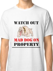 Mad Dog on Property Classic T-Shirt