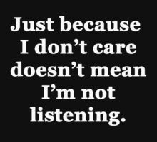 Just Because I Don't Care Doesn't Mean I'm Not Listening by Chris  Bradshaw