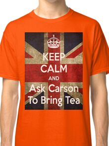 Keep Calm and Ask Carson To Bring Tea Classic T-Shirt