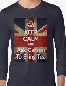 Keep Calm and Ask Carson To Bring Tea Long Sleeve T-Shirt