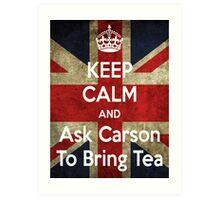 Keep Calm and Ask Carson To Bring Tea Art Print