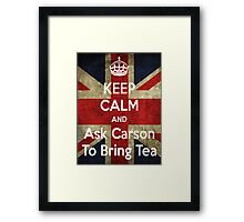 Keep Calm and Ask Carson To Bring Tea Framed Print