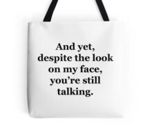 And Yet, Despite the Look on my Face, You're Still Talking Tote Bag