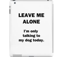 Leave Me Alone iPad Case/Skin