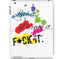 Live it, Dream it, F*ck it. iPad Case/Skin