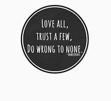 Love all, trust a few, do wrong to none. Unisex T-Shirt