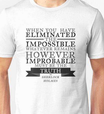 When you have eliminated the impossible Unisex T-Shirt