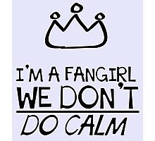 Fangirls don't do calm Photographic Print