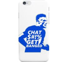 Chat $#!% Get Banged iPhone Case/Skin