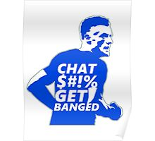 Chat $#!% Get Banged Poster