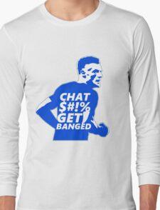 Chat $#!% Get Banged Long Sleeve T-Shirt