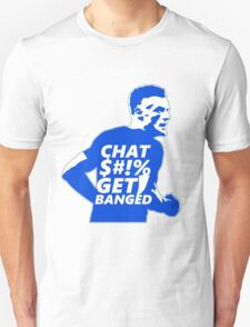 Chat $#!% Get Banged T-Shirt