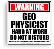 Warning Geophysicist Hard At Work Do Not Disturb Canvas Print