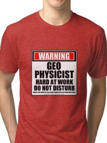 Warning Geophysicist Hard At Work Do Not Disturb Tri-blend T-Shirt