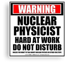 Warning Nuclear Physicist Hard At Work Do Not Disturb Canvas Print