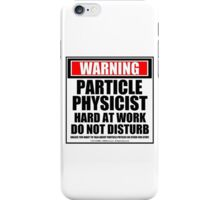 Warning Particle Physicist Hard At Work Do Not Disturb iPhone Case/Skin