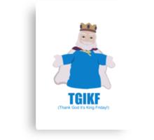 TGIKF - Thank God it's King Friday Canvas Print