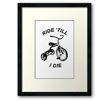 Ride 'Till I Die Framed Print