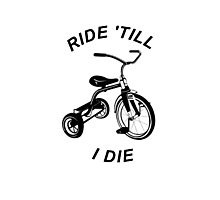 Ride 'Till I Die Photographic Print