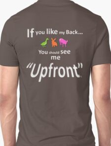 """If you like my back ... you should see me """"Upfront"""" Unisex T-Shirt"""