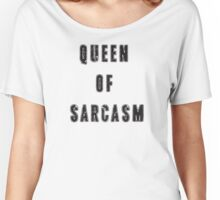 Queen of sarcasm Women's Relaxed Fit T-Shirt