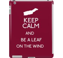 Keep Calm And Be A Leaf On The Wind iPad Case/Skin