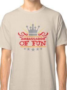 Ambassador Of Fun Classic T-Shirt
