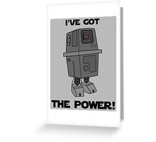 I've Got the Power Droid Greeting Card