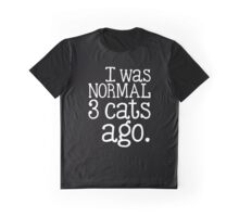 I Was Normal 3 Cats Ago Graphic T-Shirt