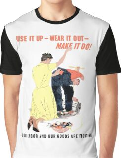 Use It Up -- Wear It Out -- Make It Do Graphic T-Shirt