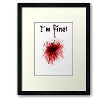 I'm Fine ! Blood Splatter Framed Print