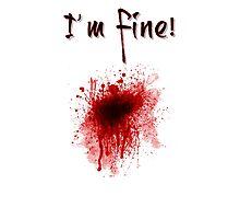 I'm Fine ! Blood Splatter Photographic Print