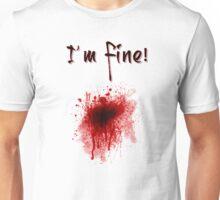 I'm Fine ! Blood Splatter Unisex T-Shirt