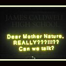 Mother Nature, Can We Talk? [sign at James Caldwell HS, NJ after Hurricane Sandy and the Snow Storm] by Jane Neill-Hancock