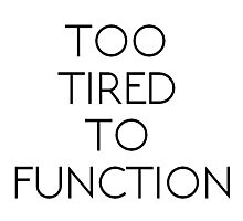 Too tired to function Photographic Print