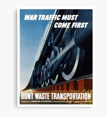 War Traffic Must Come First -- WWII Canvas Print